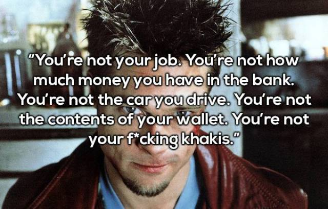 Every One Of Us Needs A Tyler Durden's Quote To Sober Up