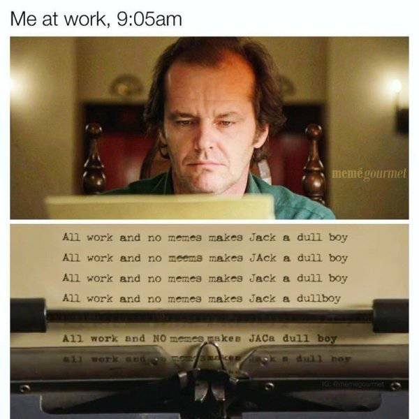 Work Is Full Of Memes And Fails