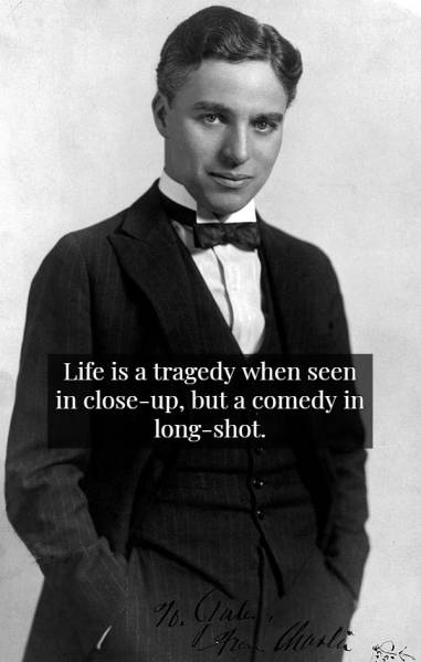 Non-Comical Words Of Wisdom By Charlie Chaplin