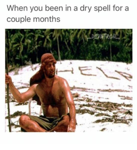 When Dry Spell Is Way Too Long