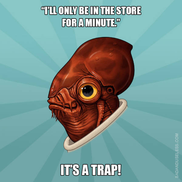 Admiral Ackbar Knows That Everything Women Say In Relationships Is A Trap