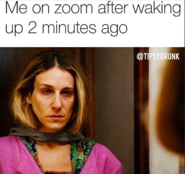 You Don't Have To Look Good For These Work From Home Memes