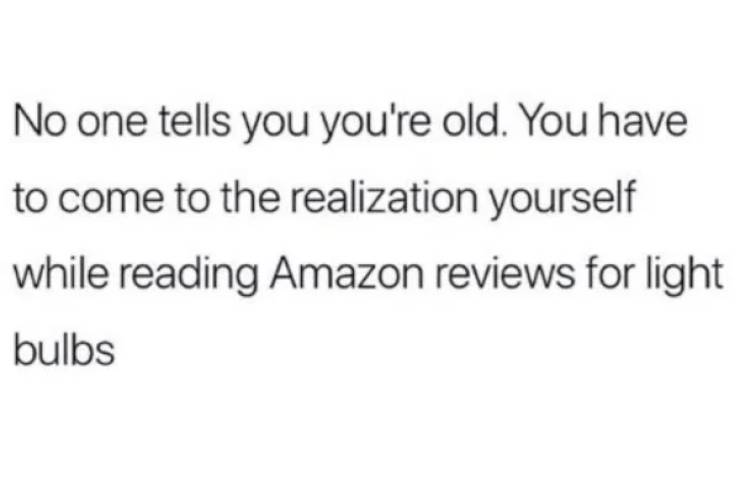 You're Kinda Old, You Know…