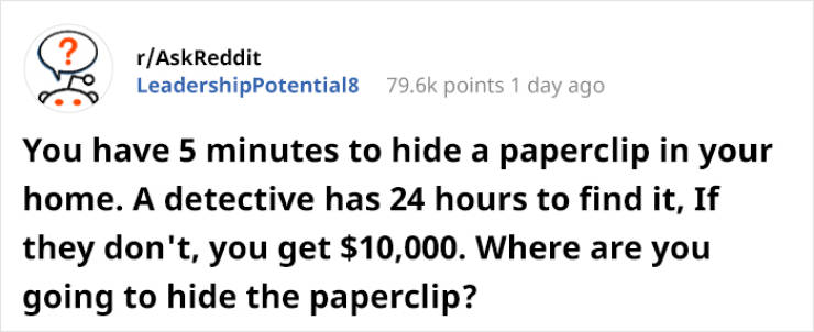 How Would You Hide A Paper Clip From A Detective?