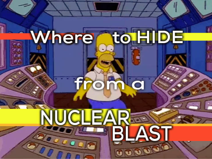 Where Would You Hide From A Nuclear Blast?