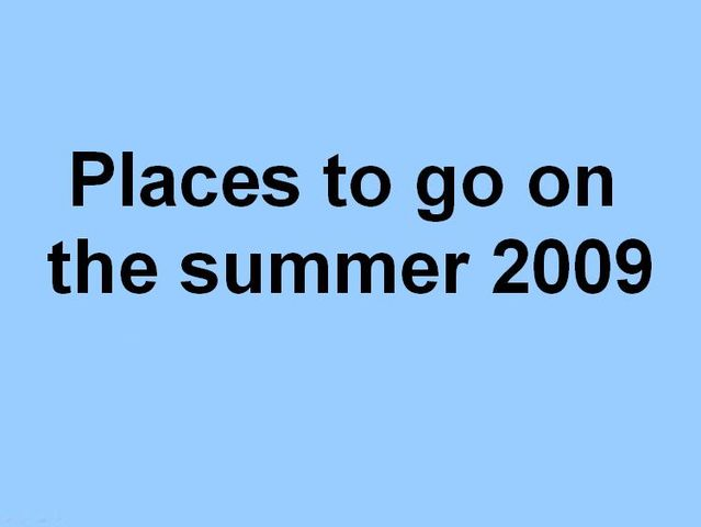 Places to go on the summer 2009 (36 pics)