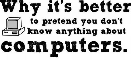 Why It's Better to Pretend You Don't know Anything About Computers! (11 pics)
