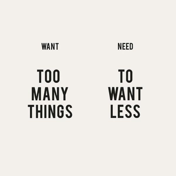 Want More, Need Less