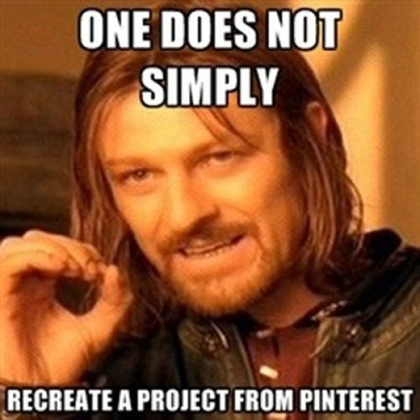 Just Because It's on Pinterest, Doesn't Mean That It Can Actually Be Done
