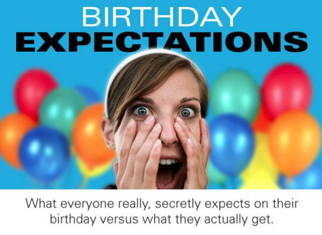 In Reality Your Birthday Is Never Quite What You Expect