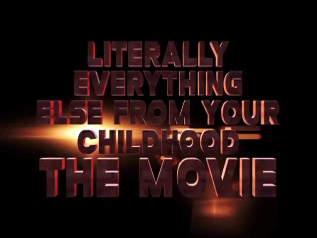 Literally Everything Else From Your Childhood: The Movie Trailer  (VIDEO)