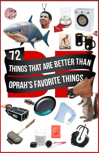 A List of Stuff That Is Way Better Than Oprah's Favorite Things