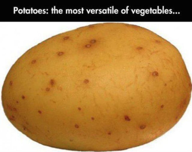 Potatoes Are the Most Useful Vegetable Ever