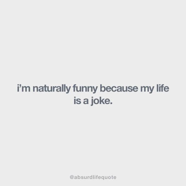 Absurd Life Quotes That Make Perfect Sense
