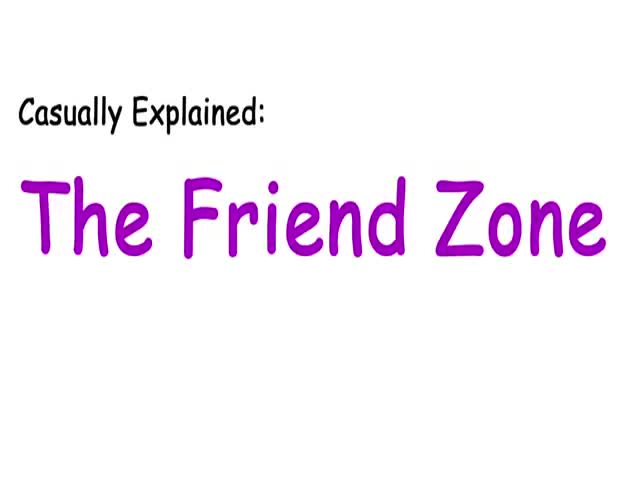 For Those Who Haven't Learned Yet What The Friendzone Is About