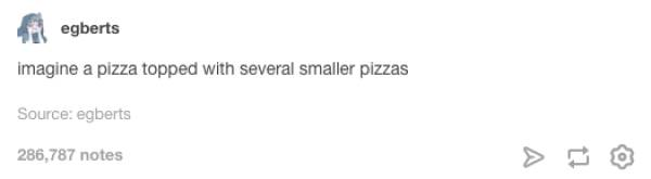 Tumblr Posts About Pizza That You Can't Help But Laugh At