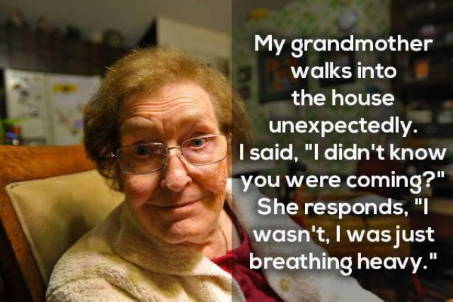 Some Of The Weirdest Stuff That Grandpas Or Grandmas Have Ever Said